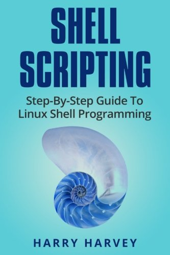 Shell Scripting: Learn Linux Shell Programming Step-By-Step (Bash Scripting, UNIX) by CreateSpace Independent Publishing Platform