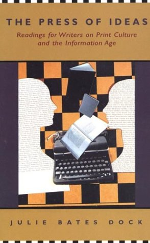The Press of Ideas: Readings for Writers on Print Culture and the Information Age