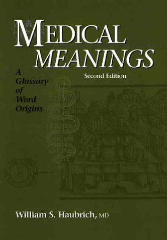 Medical Meanings: A Glossary of Word Origins, Second Edition