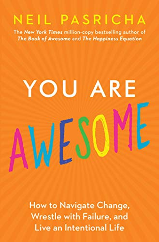 You Are Awesome How to Navigate Change, Wrestle with Failure, and Live an Intentional Life (Book of Awesome Series, The) [Pasricha, Neil] (Tapa Dura)