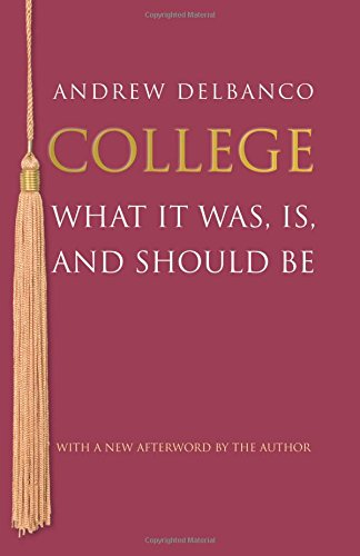 College: What It Was, Is, and Should Be - Updated Edition (The William G. Bowen Series)