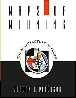 Correlación Chapoteo artería  Maps of Meaning: The Architecture of Belief: Peterson, Jordan B.:  9780415922227: Books - Amazon.ca