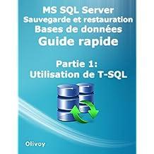MS SQL Server Sauvegarde et restauration Bases de données Guide rapide Partie 1: Utilisation de T-SQL (French Edition)