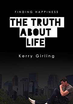 The truth about LIFE: Everything you need to find true happiness by [Girling, Kerry]