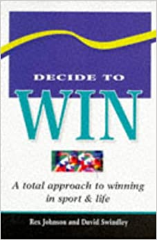 Decide to Win: Total Approach to Winning in Sport