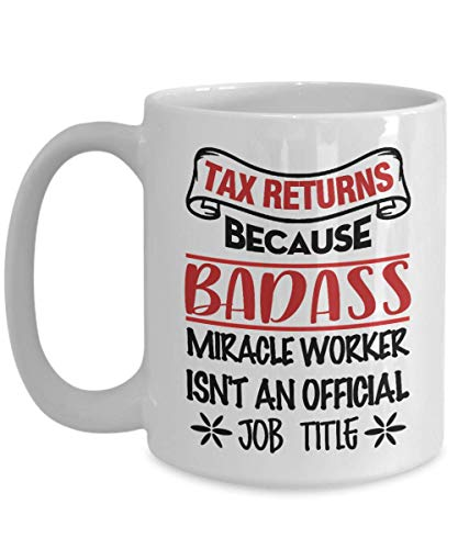 Tax Returns Because Badass Miracle Worker Isn't An Official Job Title Mug - Best Tax Returns Gifts Ideas For Him, Her for Merry Christmas - Funny Ceramic Tax Returns Coffee -
