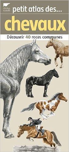 En ligne téléchargement Petit atlas des chevaux : 40 Races à découvrir et identifier pdf