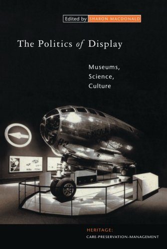 The Politics of Display: Museums, Science, Culture (Heritage: Care-Preservation-Management)