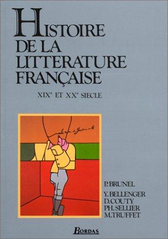Histoire De LA Litterature Francaise: XIX Et Xxe Siecle