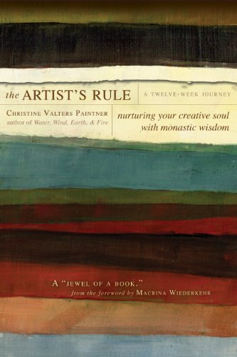 The Artist's Rule: Nurturing Your Creative Soul with Monastic Wisdom by [Paintner, Christine Valters]