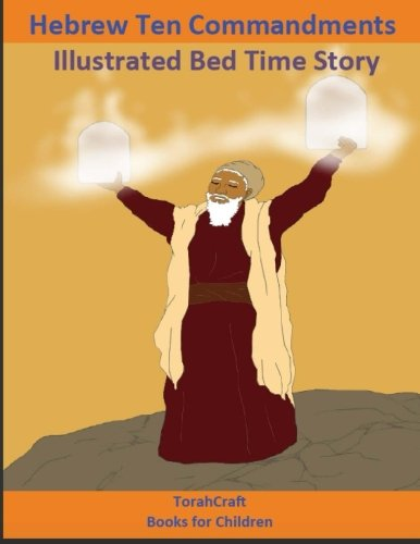 Hebrew Ten Commandments Books For Children: Illustrated Bed Time Story: Yahuah Series Book 2 (TorahCraft) (Volume 2)