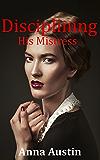 Disciplining His Mistress: Victorian Erotic Romance (The Chaperone's Discipline Book 2)
