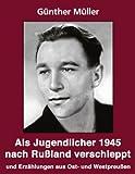 Als Jugendlicher 1945 Nach Rußland Verschleppt, Günther Müller, 3833408553