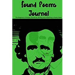 Found Poems Journal: The Beginner's Prompt Journal for Writing and Publishing a Poetry Book (Deranged Dalliances) (Volume 4)