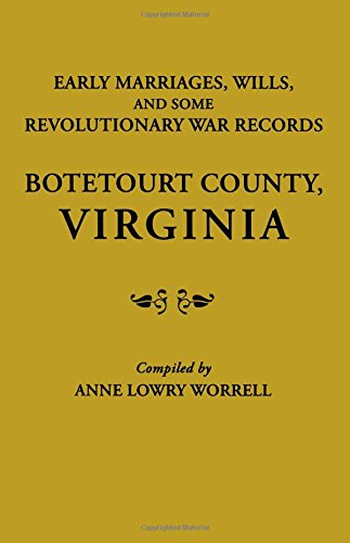 Early Marriages, Wills, and Some Revolutionary War Records: Botetourt County, Virginia