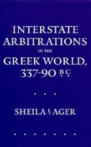 Interstate Arbitrations in the Greek World, 337–90 B.C. (Hellenistic Culture and Society)