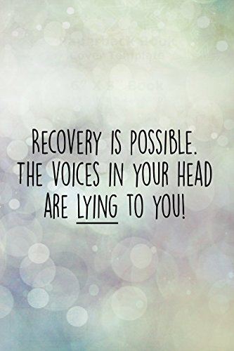 (Recovery IS Possible. The Voices In Your Head Are LYING To You!: 120 Page Journal With Inspiring, Uplifting Quotes At The Top Of Each Page (Anxiety Journals))