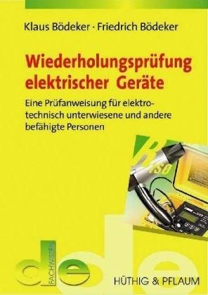 Prüfung elektrischer Geräte: Eine Prüfanweisung für elektrotechnisch unterwiesene Personen (de-Fachwissen)