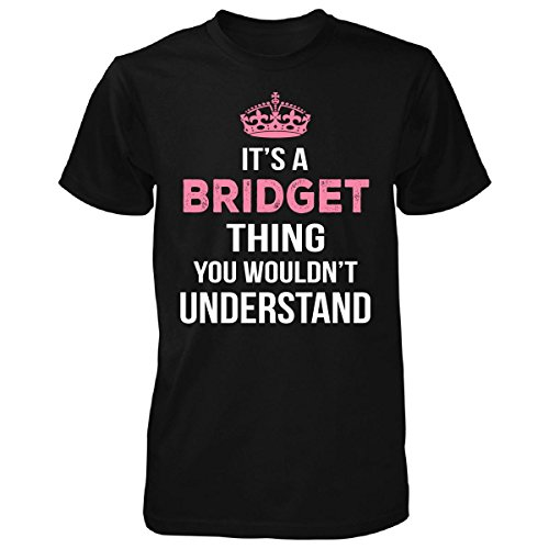 It's A Bridget Thing You Wouldn't Understand Cool Gift - Unisex Tshirt