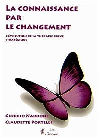 La connaissance par le changement par Giorgio Nardone