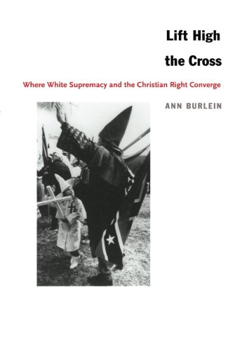 Lift High the Cross: Where White Supremacy and the Christian Right Converge
