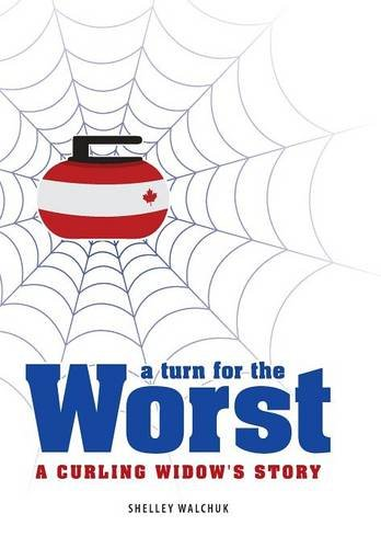 Read Online A Turn for the Worst: A Curling Widow's Story ebook
