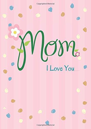 Download Mom I Love You: Lined Page Book A4 (8.27 x 11.69), 150 Ruled Pages, Wide Spaced, Soft Cover (Notebook Gift A4) (Volume 2) pdf