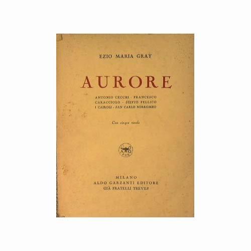 Aurore : Antonio Cecchi, Francesco Caracciolo, Silvi Pellico, I Cairoli, San Carlo Borromeo.