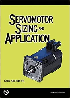 Servomotor Sizing and Application by Gary Kirckof (2012)