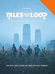 Tales From the Loop: Contos do Loop - Edição em Português