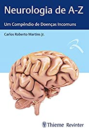Neurologia de A-Z: Um Compêndio de Doenças Incomuns