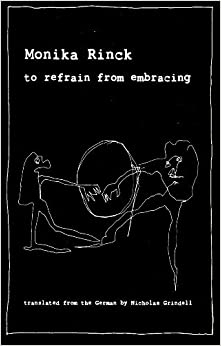 to refrain from embracing by Monika Rinck (2011-11-15)