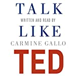 Talk Like TED: The 9 Public Speaking Secrets of the World's Top Minds | Carmine Gallo