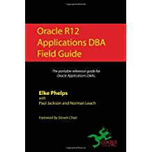 Oracle R12 Applications DBA Field Guide