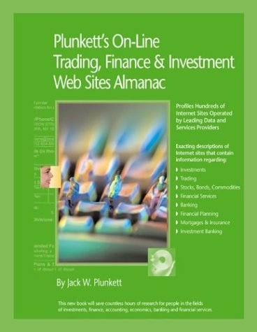 Plunkett's On-Line Trading, Finance & Investment Web Sites: Profiles Hundreds of Internet Sites Operated by Leading Data and Service Providers ... FINANCE & INVESTMENTS WEB SITES ALAMANAC) -