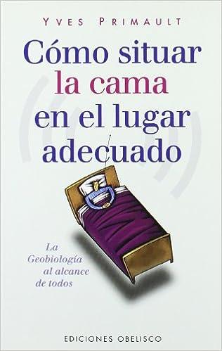 Amazon.com: Como Situar La Cama En El Lugar Indicado (Spanish Edition) (9788477207979): Yves Primault: Books