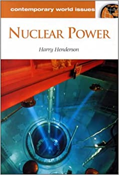 Nuclear Power: A Reference Handbook: A Reference Handbook - Contemporary World Issues (Contemporary World Issues Series)