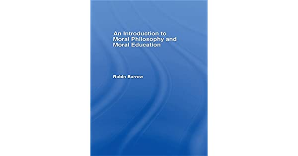 An Introduction to Moral Philosophy and Moral Education