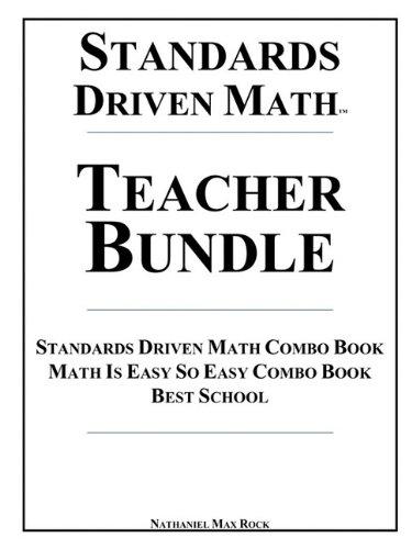Download Standards Driven Math Teacher Bundle: Standards Driven Math Combo Book, Math Is Easy So Easy™ Combo Book, Best School: 7th Grade Math, Algebra I, Geometry I,  Algebra II, Math Analysis, Calculus pdf epub