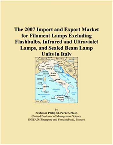 Book The 2007 Import and Export Market for Filament Lamps Excluding Flashbulbs, Infrared and Ultraviolet Lamps, and Sealed Beam Lamp Units in Italy