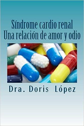 Síndrome cardio renal: Una relación de amor y odio: Amazon.es: Dra. Doris Alicia López: Libros