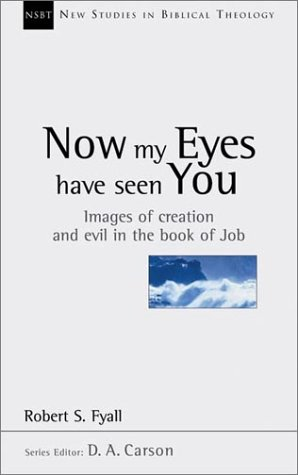 Now My Eyes Have Seen You: Images of Creation and Evil in the Book of Job (New Studies in Biblical Theology)