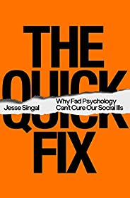 The Quick Fix: Why Fad Psychology Can't Cure Our Social