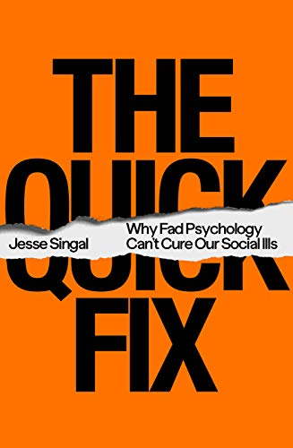 Book Cover: The Quick Fix: Why Fad Psychology Can't Cure Our Social Ills