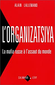 L'organizatsiya : La mafia russe à l'assaut du monde par Alain Lallemand