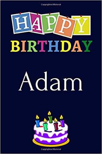 Happy Birthday Adam Notebook 6x9 Lined Journal 120 Pages Soft Cover An Appreciation Gift Gift For Men Boys Unique Present Personalised Name Notebook For Men Boys Unique Birthday Journals 9781688834606 Amazon Com Books