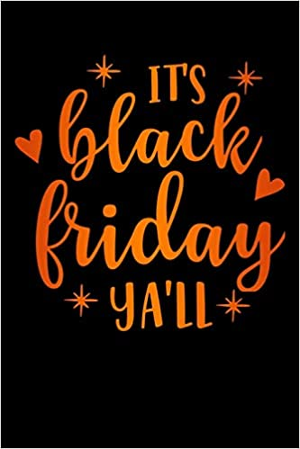 Its Black Friday Yall Lined Notebook Diary Journal To Write In 6 X9 For Women Girls In Black Friday Deals Offers Publishers Blackfri 9781688050648 Amazon Com Books