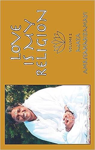 Love Is My Religion V2: Sri Mata Amritanandamayi Devi, Amma ...