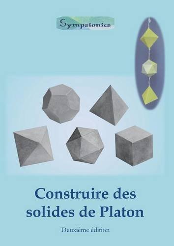 Construire des Solides de Platon: Comment construire des solides de Platon en papier ou en carton et dessiner des modles de solides  la rgle et au compas (French Edition)