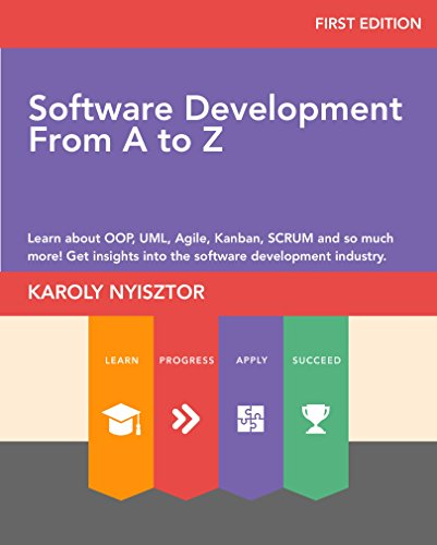Software Development from A to Z: Learn about OOP, UML, Agile, Kanban, SCRUM and so much more! Get insights into the software development industry. (Professional Skills Book - Software Kanban